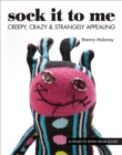Sock It To Me : Creepy, Crazy & Strangely Appealing - 16 Projects Sewn from Socks - eBook