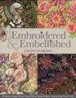 Embroidered & Embellished : 85 Stitches Using Thread, Floss, Ribbon, Beads & More Step-by-Step Visual Guide - Book