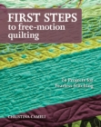 First Steps to Free-Motion Quilting : 24 Projects for Fearless Stitching - eBook