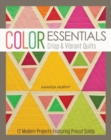 Color Essentials-Crisp & Vibrant Quilts : 12 Modern Projects Featuring Precut Solids - eBook