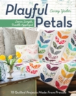 Playful Petals : Learn Simple, Fusible Applique * 18 Quilted Projects Made from Precuts - Book