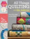 All Things Quilting with Alex Anderson : From First Step to Last Stitch - Book