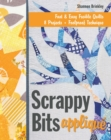 Scrappy Bits Applique : Fast & Easy Fusible Quilts * 8 Projects * Foolproof Technique - eBook