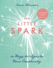 The Little Spark-30 Ways to Ignite Your Creativity - eBook