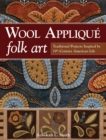 Wool Applique Folk Art : Traditional Projects Inspired by 19th Century American Life - Book