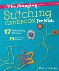 The Amazing Stitching Handbook for Kids : 17 Embroidery Stitches - 15 Fun & Easy Projects - eBook
