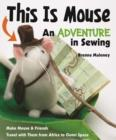 This Is Mouse-An Adventure in Sewing : Make Mouse & Friends * Travel with Them from Africa to Outer Space - eBook