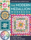 The Modern Medallion Workbook : 11 Quilt Projects to Make, Mix & Match - Book