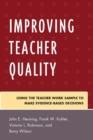 Improving Teacher Quality : Using the Teacher Work Sample to Make Evidence-Based Decisions - eBook