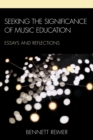 Seeking the Significance of Music Education : Essays and Reflections - eBook