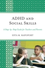 ADHD and Social Skills : A Step-by-Step Guide for Teachers and Parents - eBook