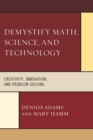 Demystify Math, Science, and Technology : Creativity, Innovation, and Problem-Solving - eBook