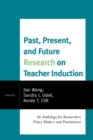 Past, Present, and Future Research on Teacher Induction : An Anthology for Researchers, Policy Makers, and Practitioners - eBook
