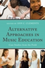 Alternative Approaches in Music Education : Case Studies from the Field - eBook