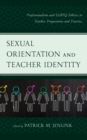 Sexual Orientation and Teacher Identity : Professionalism and LGBTQ Politics in Teacher Preparation and Practice - eBook