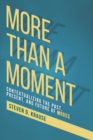 More than a Moment : Contextualizing the Past, Present, and Future - eBook