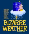 Bizarre Weather : Howling Winds, Pouring Rain, Blazing Heat, Freezing Cold, Hurricanes, Earthquakes, Tsunamis, Tornadoes, and More of Nature's Fury - eBook