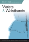 Waists & Waistbands : A Directory of Design Details and Techniques - eBook