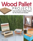 Wood Pallet Projects : Cool and Easy-to-Make Projects for the Home and Garden - eBook
