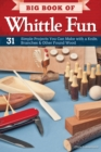 Big Book of Whittle Fun : 31 Simple Projects You Can Make with a Knife, Branches & Other Found Wood - eBook