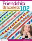 Friendship Bracelets 102 : Over 50 Bracelets to Make & Share - eBook