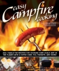 Easy Campfire Cooking : 200+ Family Fun Recipes for Cooking Over Coals and In the Flames with a Dutch Oven, Foil Packets, and More! - eBook