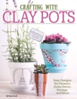 Crafting with Clay Pots : Easy Designs for Flowers, Home Decor, Storage, and More - eBook