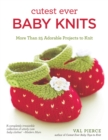 Cutest Ever Baby Knits : More Than 25 Adorable Projects to Knit - eBook