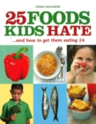 25 Foods Kids Hate : and How to Get Them Eating 24 - eBook