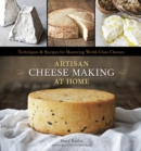 Artisan Cheese Making at Home : Techniques & Recipes for Mastering World-Class Cheeses [A Cookbook] - eBook