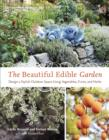 The Beautiful Edible Garden : Design A Stylish Outdoor Space Using Vegetables, Fruits, and Herbs - eBook