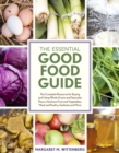 The Essential Good Food Guide : The Complete Resource for Buying and Using Whole Grains and Specialty Flours, Heirloom Fruit and Vegetables, Meat and Poultry, Seafood, and More - eBook