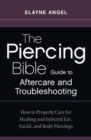 The Piercing Bible Guide to Aftercare and Troubleshooting : How to Properly Care for Healing and Infected Ear, Facial, and Body Piercings - eBook