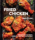 Fried Chicken : Recipes for the Crispy, Crunchy, Comfort-Food Classic [A Cookbook] - Book