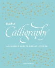 Simply Calligraphy : A Beginner's Guide to Elegant Lettering - Book