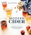 Modern Cider : Simple Recipes to Make Your Own Ciders, Perries, Cysers, Shrubs, Fruit Wines, Vinegars, and More - eBook