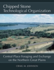 Chipped Stone Technological Organization : Central Place Foraging and Exchange on the Northern Great Plains - eBook