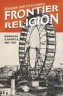 Frontier Religion : Mormons and America, 1857-1907 - eBook