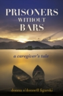 Prisoners Without Bars : A Caregiver's Tale - Book