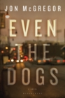 Even the Dogs : A Novel - eBook