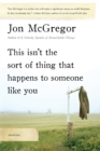 This Isn't the Sort of Thing That Happens to Someone Like You : Stories - eBook