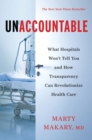 Unaccountable : What Hospitals Won't Tell You and How Transparency Can Revolutionize Health Care - eBook