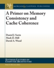 A Primer on Memory Consistency and Cache Coherence - eBook