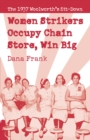 Women Strikers Occupy Chain Stores, Win Big : The 1937 Woolworth's Sit-Down - eBook