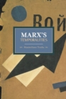 Marx's Temporalities : Historical Materialism, Volume 44 - Book