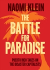 The Battle For Paradise : Puerto Rico Takes on the Disaster Capitalists - Book
