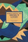 Marx's Capital And Hegel's Logic: A Reexamination : Historical Materialism, Volume 64 - Book