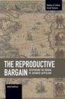 The Reproductive Bargain: Deciphering The Enigma Of Japanese Capitalism : Studies in Critical Social Sciences, Volume 77 - Book