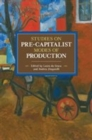 Studies In Pre-capitalist Modes Of Production : Historical Materialist Volume 97 - Book