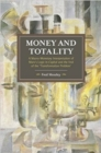 Money And Totality : A Macro-Monetary Interpretation of Marx's Logic in Capital and the End of the 'Transformation Problem' - Book